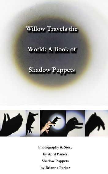 Willow Travels the World: A Book of Shadow Puppets ebook by April Parker
