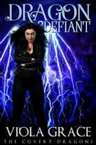 Dragon Defiant ebook by Viola Grace