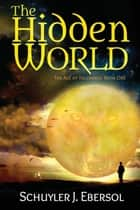 The Hidden World ebook by Schuyler J. Ebersol