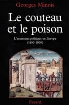 Le Couteau et le poison - L'assassinat politique en Europe (1400-1800) ebook by