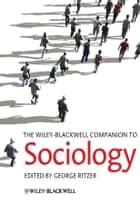The Wiley-Blackwell Companion to Sociology ebook by George Ritzer