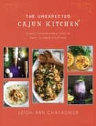 The Unexpected Cajun Kitchen ebook by Leigh Ann Chatagnier