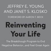 Reinventing Your Life - The Breakthough Program to End Negative Behavior...and Feel Great Again audiobook by Jeffrey E. Young, Janet S. Klosko
