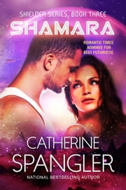 Shamara — A Science Fiction Romance (Book 3, Shielder Series) ebook by Catherine Spangler