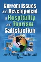 Current Issues and Development in Hospitality and Tourism Satisfaction ebook by Muzaffer Uysal,John A Williams