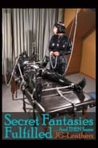 Secret Fantasies Fulfilled & Then Some ebook by JG Leathers