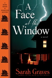 A Face at the Window - A Home Repair Is Homicide Mystery ebook by Sarah Graves