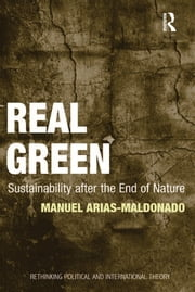 Real Green - Sustainability after the End of Nature ebook by Manuel Arias-Maldonado