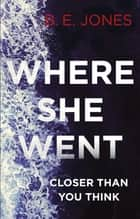 Where She Went - An addictive psychological thriller with a killer twist eBook by B. E. Jones