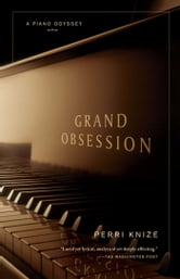 Grand Obsession - A Piano Odyssey ebook by Perri Knize