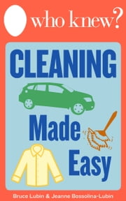 Who Knew? Cleaning Made Easy - How to Clean Any Clothing or Carpet Stain, Make Your Own All-Natural Cleaning Solutions, and Other Cleaning Shortcuts for Around the House ebook by Bruce Lubin,Jeanne Bossolina-Lubin
