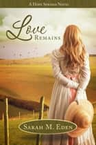 Love Remains ebook by Sarah M. Eden