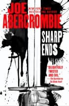 Sharp Ends - Stories from the World of the First Law ebook by Joe Abercrombie