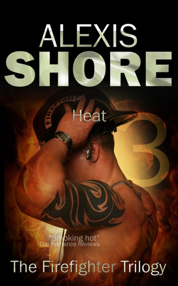 Heat - The Firefighter Trilogy, #3 ebook by Alexis Shore