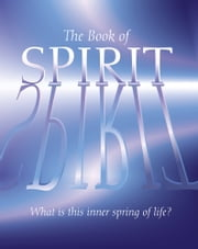 The Book of Spirit: What is this Inner Spring of Life? - What is this Inner Spring of Life? ebook by Arcturus Publishing