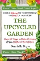 The Upcycled Garden ebook by Dannielle Doyle