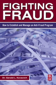 Fighting Fraud: How to Establish and Manage an Anti-Fraud Program ebook by Kovacich, Gerald L.