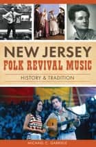 New Jersey Folk Revival Music - History & Tradition ebook by Michael C. Gabriele