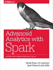 Advanced Analytics with Spark - Patterns for Learning from Data at Scale ebook by Sandy  Ryza,Uri  Laserson,Sean Owen,Josh Wills