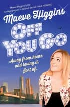 Off You Go - Away from home and loving it. Sort of. ebook by