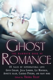 The Mammoth Book of Ghost Romance - 13 Tales of Supernatural Love ebook by Trisha Telep