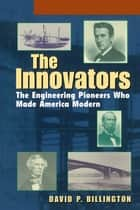 The Innovators, Trade - The Engineering Pioneers Who Transformed America ebook by David P. Billington