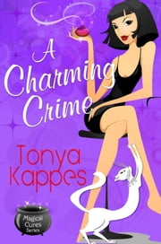 A Charming Crime - Magical Cures Mystery Series ebook by Tonya Kappes
