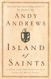 Island of Saints - A Story of the One Principle That Frees the Human Spirit ebook by Andy Andrews