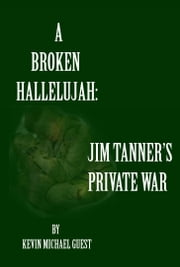 A Broken Hallelujah: Jim Tanner's Private War ebook by Kevin Guest