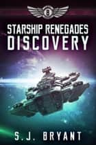 Starship Renegades: Discovery ebook by S.J. Bryant