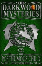 The Darkwood Mysteries (2): The Posthumous Child ebook by Steve Merrifield