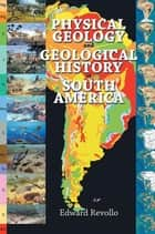 Physical Geology and Geological History of South America ebook by Edward Revollo
