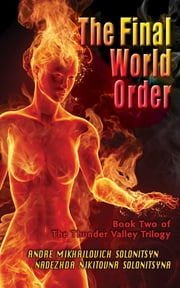 The Final World Order - Book Two of The Thunder Valley Trilogy ebook by Andre Mikhailovich Solonitsyn,Nadezhda Nikitovna Solonitsyna,Patrick G. Conner