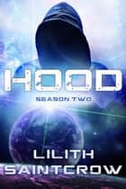 Hood: Season Two - HOOD, #2 ebook by Lilith Saintcrow