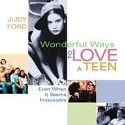 Wonderful Ways To Love A Teen: Even When It Seems Impossible ebook by Judy Ford