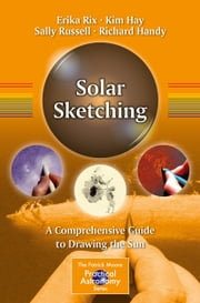 Solar Sketching - A Comprehensive Guide to Drawing the Sun ebook by Erika Rix,Kim Hay,Sally Russell,Richard Handy