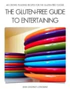 The Gluten-Free Guide to Entertaining ebook by Jenn Dashney-Longbine