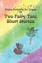 Two Fairy Tale Short Stories ebook by Digna Emerita De Jesus
