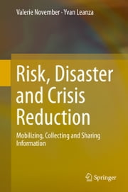Risk, Disaster and Crisis Reduction - Mobilizing, Collecting and Sharing Information ebook by Valerie November,Yvan Leanza