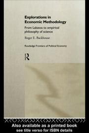 Explorations in Economic Methodology - From Lakatos to Empirical Philosophy of Science ebook by