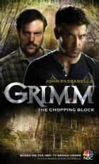 Grimm: The Chopping Block ebook by John Passarella