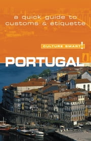 Portugal - Culture Smart! - The Essential Guide to Customs & Culture ebook by Sandy Guedes De Queiroz