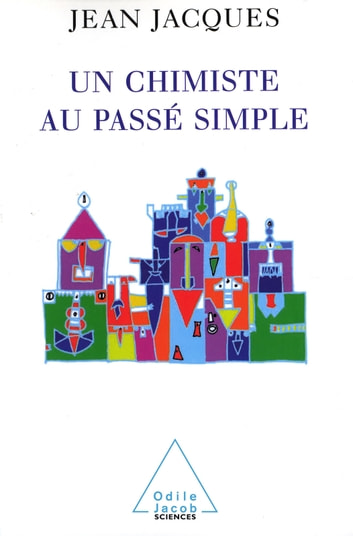 Un chimiste au passé simple ebook by Jean Jacques