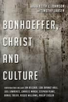 Bonhoeffer, Christ and Culture ebook by Keith L. Johnson,Timothy Larsen