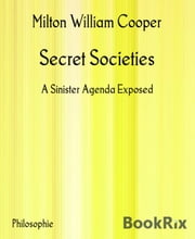 Secret Societies - A Sinister Agenda Exposed ebook by Milton William Cooper