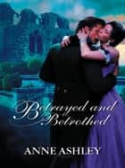 Betrayed and Betrothed ebook by Anne Ashley