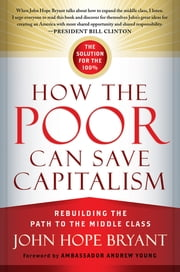 How the Poor Can Save Capitalism - Rebuilding the Path to the Middle Class ebook by John Hope Bryant