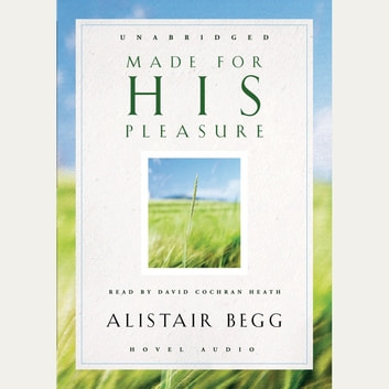 Made For His Pleasure audiobook by Alistair Begg
