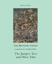 The Juniper Tree and Other Tales ebook by The Brothers Grimm,Anthea Bell