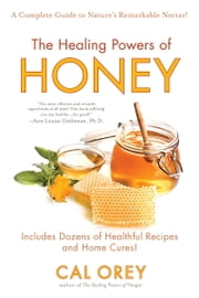 The Healing Powers of Honey ebook by Cal Orey